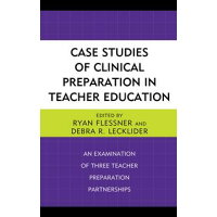 Case Studies of Clinical Preparation in Teacher EducationAn Examination of Three Teacher Preparation Partnerships