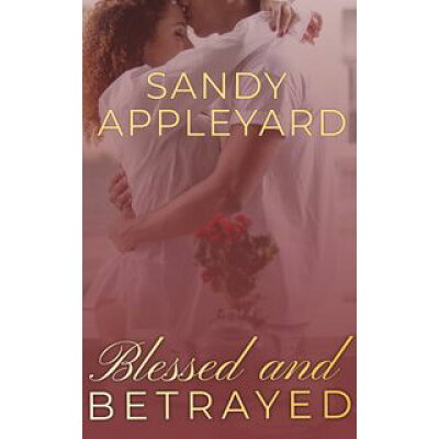 Blessed and Betrayed /CREATESPACE/Sandy Appleyard