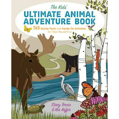 The Kids' Ultimate Animal Adventure Book: 745 Quirky Facts and Hands-On Activities for Year-Round Fu /FALCON PR PUB/Stacy Tornio