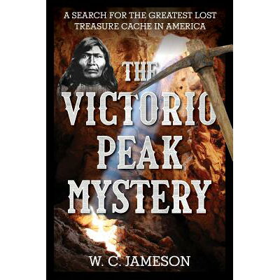 The Victorio Peak Mystery: A Search for the Greatest Lost Treasure Cache in America /GLOBE PEQUOT PR/W. C. Jameson