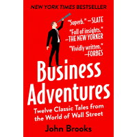 Business Adventures: Twelve Classic Tales from the World of Wall Street /OPEN ROAD MEDIA/John Brooks