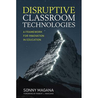 Disruptive Classroom Technologies: A Framework for Innovation in Education /CORWIN PR INC/Sonny Magana