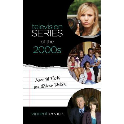 Television Series of the 2000s: Essential Facts and Quirky Details /ROWMAN & LITTLEFIELD/Vincent Terrace