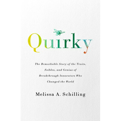 Quirky: The Remarkable Story of the Traits, Foibles, and Genius of Breakthrough Innovators Who Chang /PUBLICAFFAIRS/Melissa A. Schilling