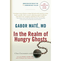 In the Realm of Hungry Ghosts: Close Encounters with Addiction /NORTH ATLANTIC BOOKS/Gabor Matae
