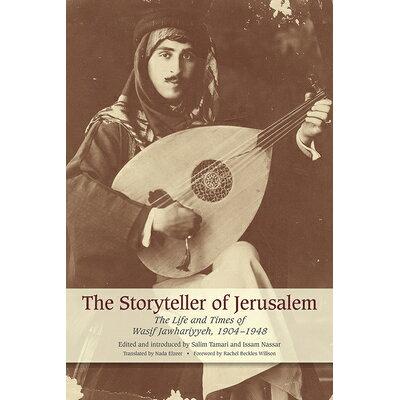 The Storyteller of Jerusalem: The Life and Times of Wasif Jawhariyyeh, 1904-1948 /OLIVE BRANCH/Salim Tamari