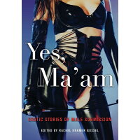 Yes, Ma'am: Erotic Stories of Male Submission /CLEIS PR/Rachel Kramer Bussel