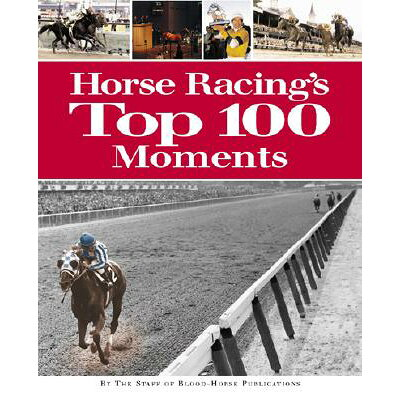 Horse Racing's Top 100 Moments /ECLIPSE PR/Staff of Blood Horse Publications