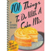 101 Things to Do with a Cake Mix /GIBBS SMITH PUB/Stephanie Ashcraft