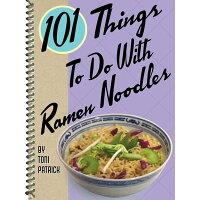 101 Things to Do with Ramen Noodles /GIBBS SMITH PUB/Toni Patrick