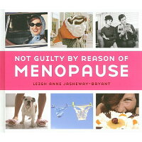 Not Guilty by Reason of Menopause /CELESTIAL ARTS/Leigh Anne Jasheway-Bryant