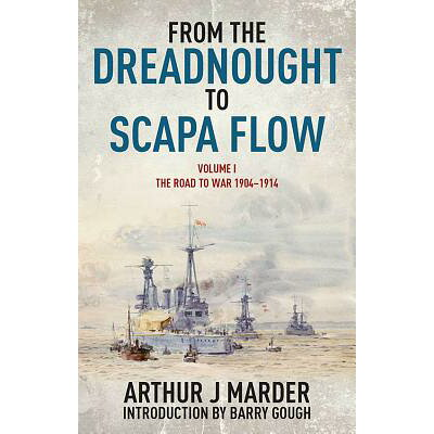 From the Dreadnought to Scapa Flow, Volume I: The Road to War, 1904-1914 /U S NAVAL INST PR/Arthur J. Marder