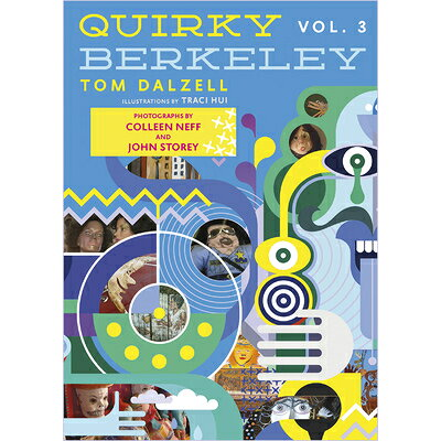 Quirky Berkeley, Volume 3 /HEYDAY BOOKS/Tom Dalzell