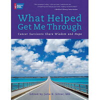 What Helped Get Me Through: Cancer Survivors Share Wisdom and Hope /AMER CANCER SOC/Julie Silver
