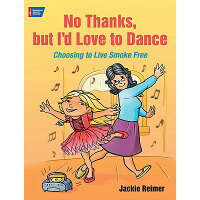 No Thanks, But I'd Love to Dance: Choosing to Live Smoke Free /AMER CANCER SOC/Jackie Reimer