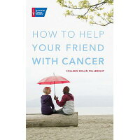 How to Help Your Friend with Cancer /AMER CANCER SOC/Colleen Dolan Fullbright