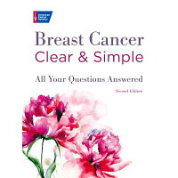 Breast Cancer Clear & Simple, Second Edition: All Your Questions Answered /AMER CANCER SOC/American Cancer Society