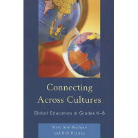 Connecting Across Cultures: Global Education in Grades K-8 /ROWMAN & LITTLEFIELD EDUC/Mary Ann Buchino