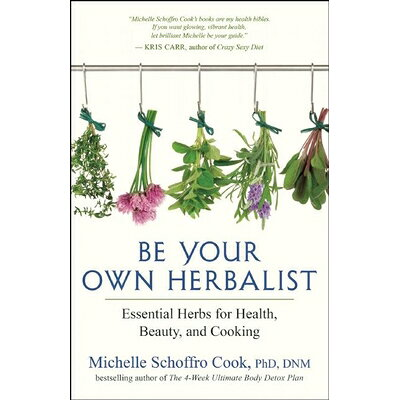 Be Your Own Herbalist: Essential Herbs for Health, Beauty, and Cooking /NEW WORLD LIB/Michelle Schoffro Cook