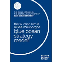 The W. Chan Kim and Renae Mauborgne Blue Ocean Strategy Reader: The Iconic Articles by Bestselling A /HARVARD BUSINESS REVIEW PR/W. Chan Kim