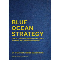Blue Ocean Strategy, Expanded Edition: How to Create Uncontested Market Space and Make the Competiti Expanded/HARVARD BUSINESS REVIEW PR/W. Chan Kim