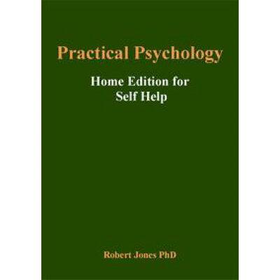 Practical Psychology: Home Edition For Self Help Robert Jones