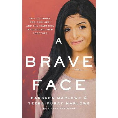 A Brave Face: Two Cultures, Two Families, and the Iraqi Girl Who Bound Them Together /THOMAS NELSON ON BRILLIANCE AU/Barbara Marlowe