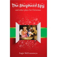The Shepherd Spyand other plays for Christmas Angie McEvansoneya