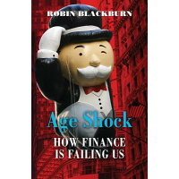 Age Shock: How Finance Is Failing Us /VERSO/Robin Blackburn