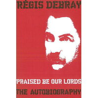 Praised Be Our Lords: A Political Education /VERSO/Regis Debray