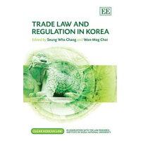 Trade Law and Regulation in Korea (Elgar Korean Law) /