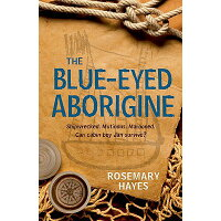 The Blue-Eyed Aborigine /FRANCES LINCOLN LTD/Rosemary Hayes