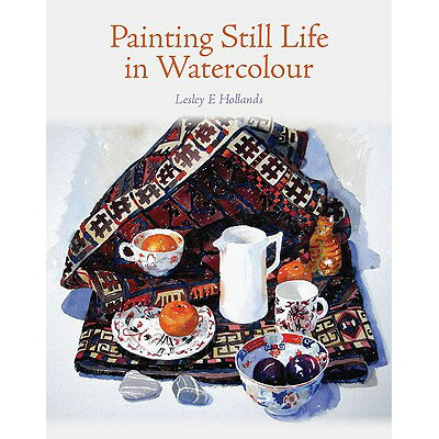 Painting Still Life in Watercolour /PAPERBACKSHOP UK IMPORT/Lesley E. Hollands