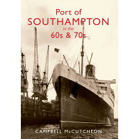 Port of Southampton in the 60s & 70s /AMBERLEY PUB/Campbell McCutcheon