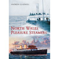North Wales Pleasure Steamers Andrew Gladwell