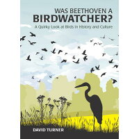 Was Beethoven a Birdwatcher?: A Quirky Look at Birds in History and Culture /SUMMERSDALE PUBL S/David Turner