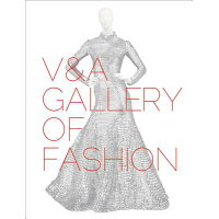 V&a Gallery of Fashion: Revised Edition /VICTORIA & ALBERT MUSEUM/Claire Wilcox