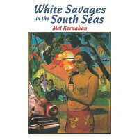 White Savages in the South Seas /VERSO/Mel Kernahan