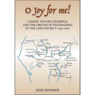 O Joy for Me!: Samuel Taylor Coleridge and the Origins of Fell-Walking in the Lake District 1790-180 /BITTER LEMON PR/Keir Davidson