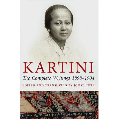 Kartini: The Complete Writings 1898-1904 /MONASH UNIV PUB/Joost Cote