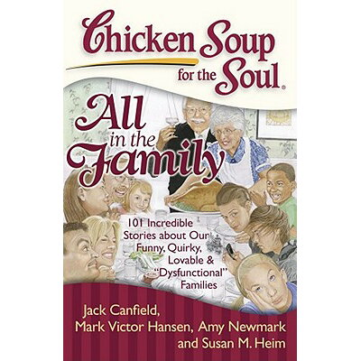 Chicken Soup for the Soul: All in the Family: 101 Incredible Stories about Our Funny, Quirky, Lovabl /CHICKEN SOUP FOR THE SOUL/Jack Canfield