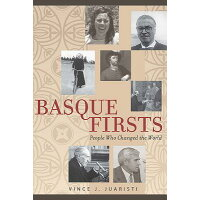 Basque Firsts: People Who Changed the World: People Who Changed the World /UNIV OF NEVADA PR/Vince J. Juaristi