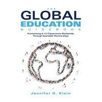 The Global Education Guidebook: Humanizing K-12 Classrooms Worldwide Through Equitable Partnerships /SOLUTION TREE LLC/Jennifer D. Klein