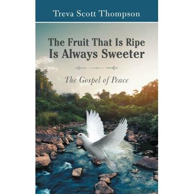 The Fruit That Is Ripe Is Always SweeterThe Gospel of Peace Treva Scott Thompson