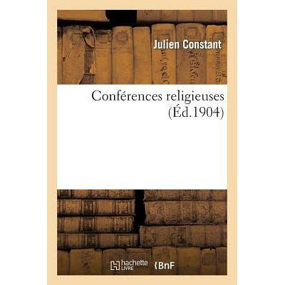 Conferences Religieuses (Ed.1904) = Confa(c)Rences Religieuses (A0/00d.1904) /HACHETTE LIVRE/Constant-J
