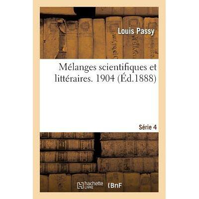 Melanges Scientifiques Et Litteraires. Quatrieme Serie. 1904 /HACHETTE LIVRE/Passy-L