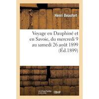 Voyage En Dauphine Et En Savoie, Du Mercredi 9 Au Samedi 26 Aout 1899 /HACHETTE LIVRE/Beaufort-H