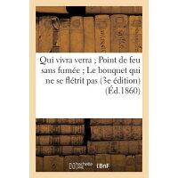 Qui Vivra Verra; Point de Feu Sans Fumee; Le Bouquet Qui Ne Se Fletrit Pas (3e Edition) (Ed.1860): ( /HACHETTE LIVRE/Sans Auteur