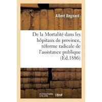 de La Mortalite Dans Les Hopitaux de Province, Reforme Radicale de L'Assistance Publique /LIGHTNING SOURCE INC/Regnard