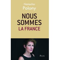 Nous sommes la France Natacha POLONY
